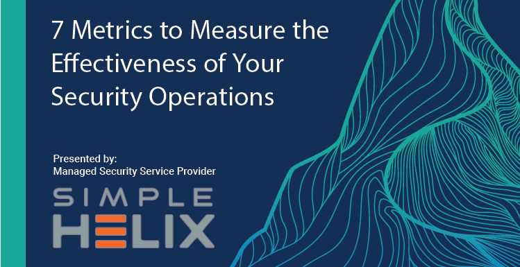 7 Metrics to Measure the Effectiveness of Your Security Operations