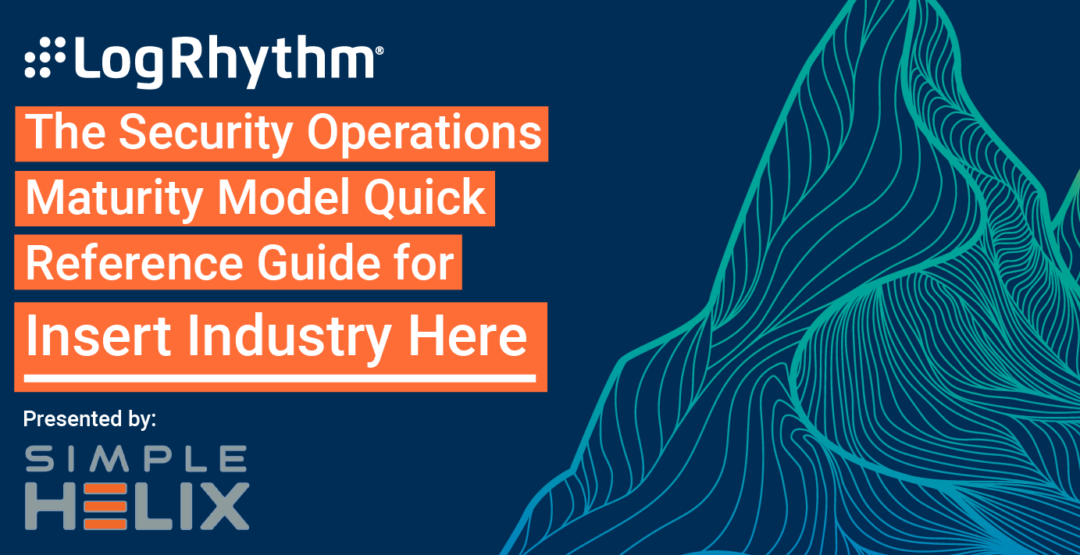 The Security Operations Maturity Model Quick Reference Guide by Industry