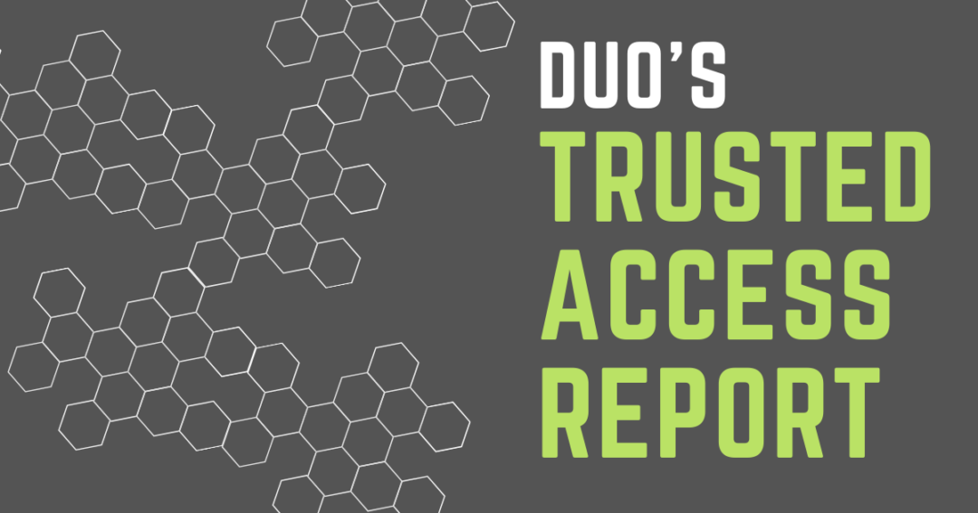 Duo's Trusted Access Report