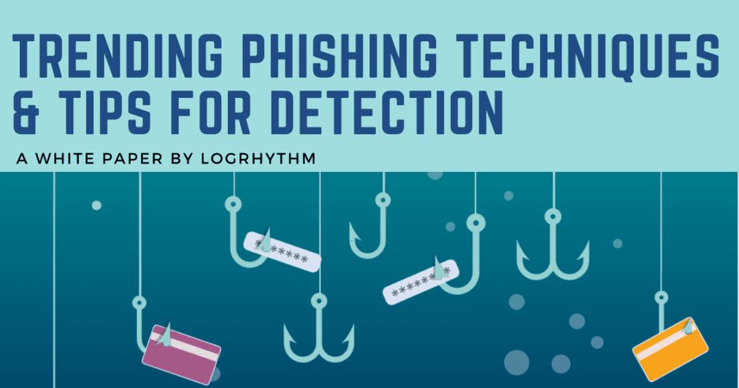 Trending Phishing Techniques & Tips for Detection
