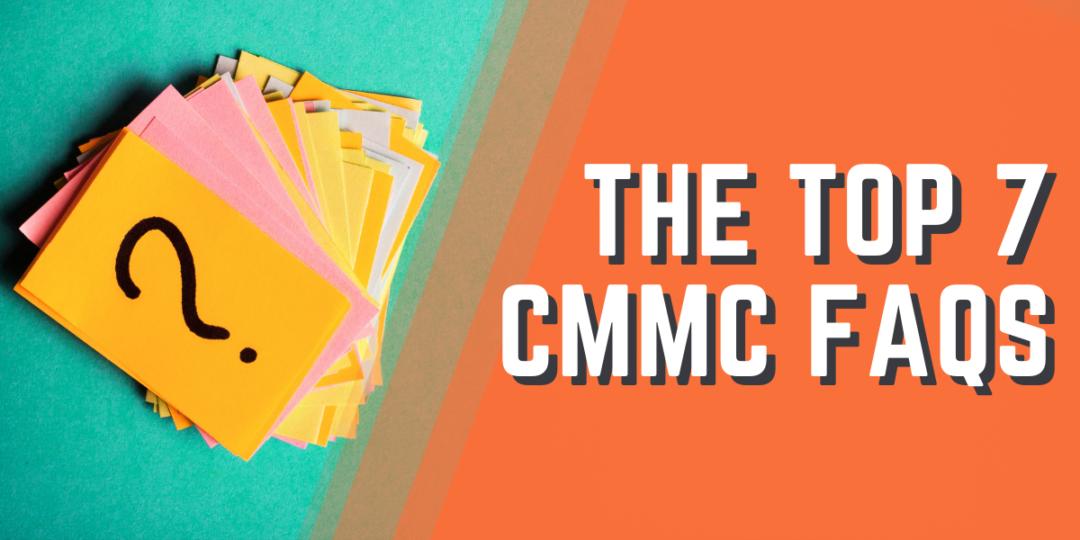 Top 7 CMMC FAQs