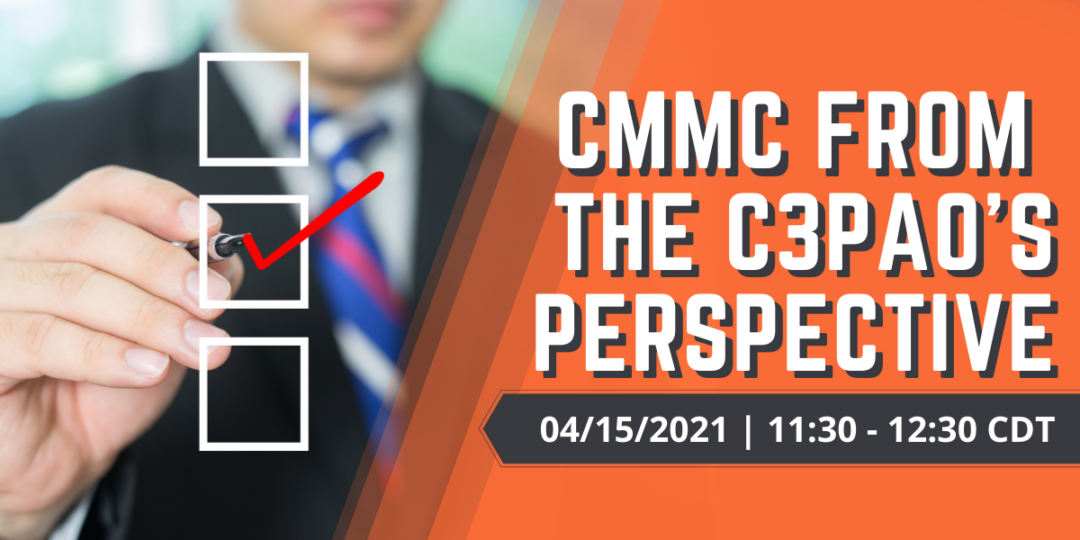 April 15, 2021 – CMMC from the C3PAO's Perspective