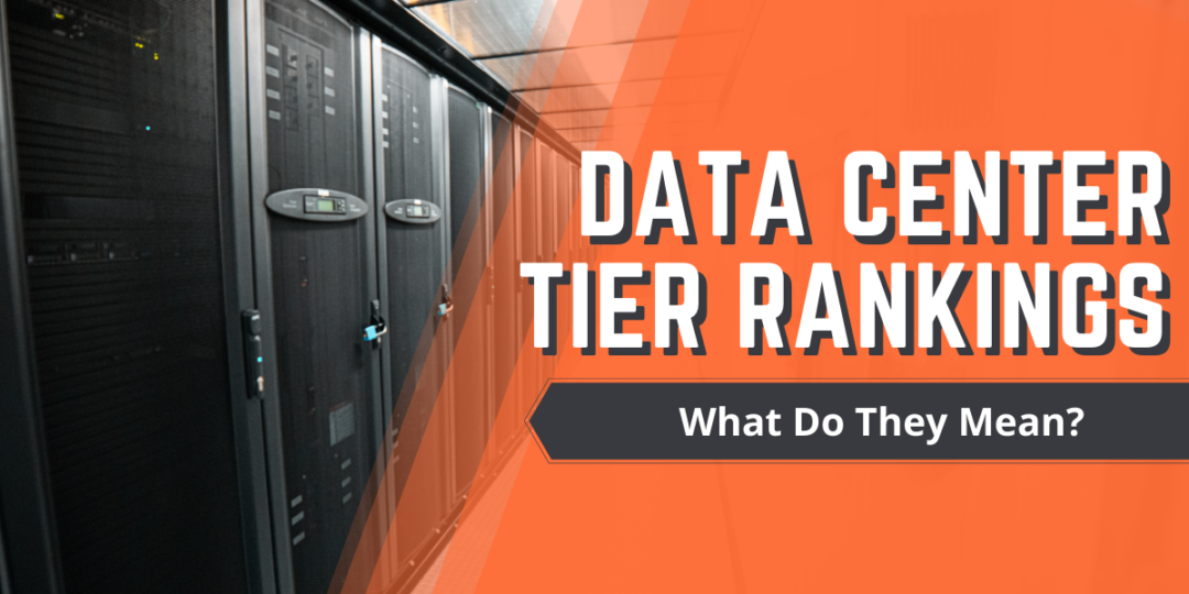 Data Center Tier Rankings: What Do They Mean?