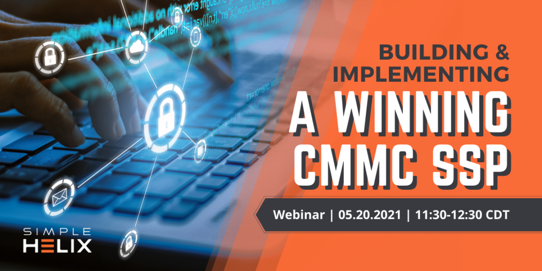May 20, 2021 – Building & Implementing A Winning CMMC SSP
